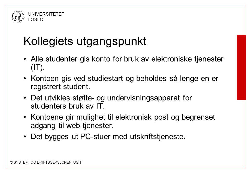 © SYSTEM- OG DRIFTSSEKSJONEN, USIT UNIVERSITETET I OSLO Kollegiets utgangspunkt Alle studenter gis konto for bruk av elektroniske tjenester (IT). Kont