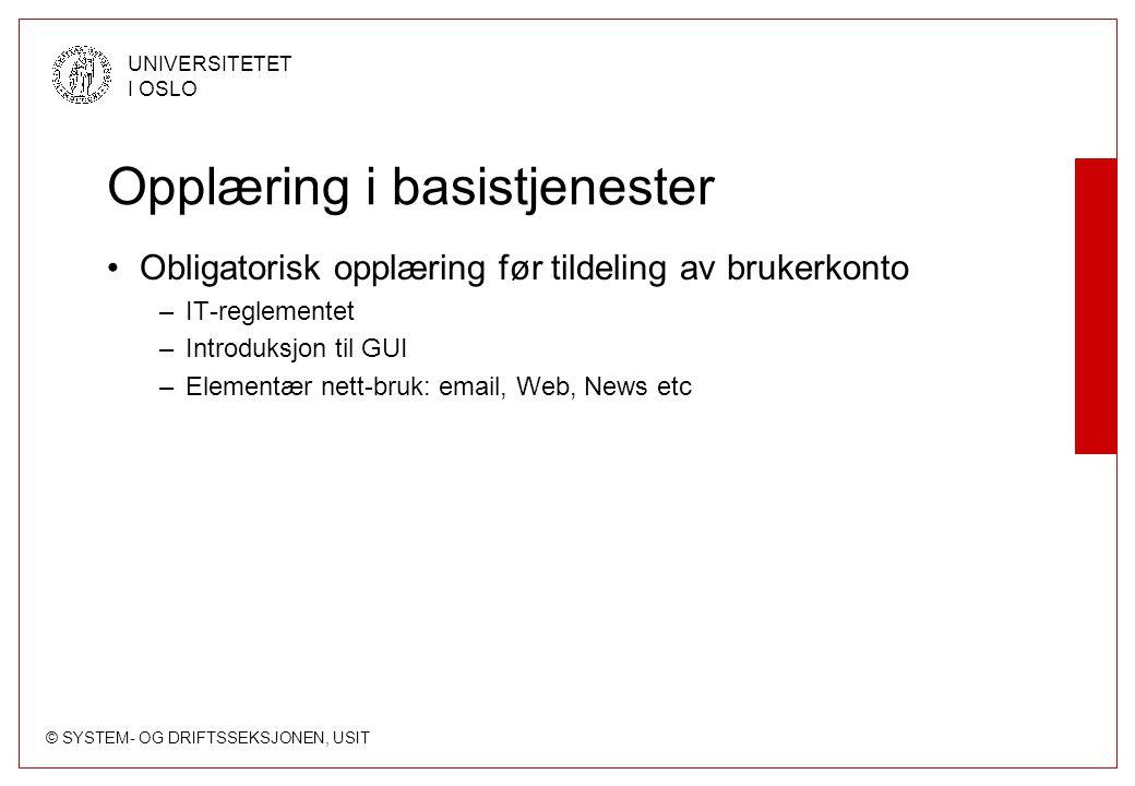© SYSTEM- OG DRIFTSSEKSJONEN, USIT UNIVERSITETET I OSLO Opplæring i basistjenester Obligatorisk opplæring før tildeling av brukerkonto –IT-reglementet