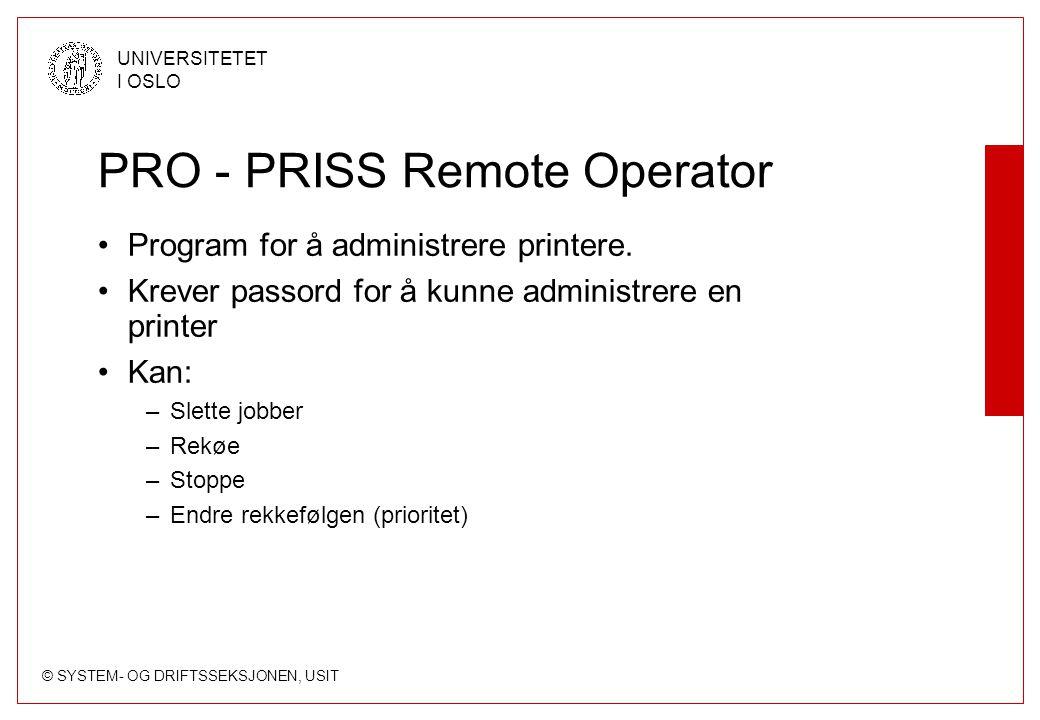 © SYSTEM- OG DRIFTSSEKSJONEN, USIT UNIVERSITETET I OSLO PRO - PRISS Remote Operator Program for å administrere printere. Krever passord for å kunne ad