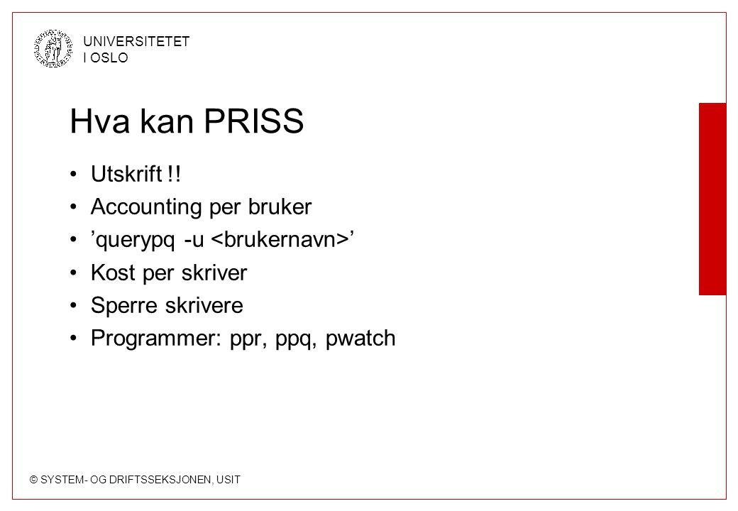 © SYSTEM- OG DRIFTSSEKSJONEN, USIT UNIVERSITETET I OSLO Hva kan PRISS Utskrift !.