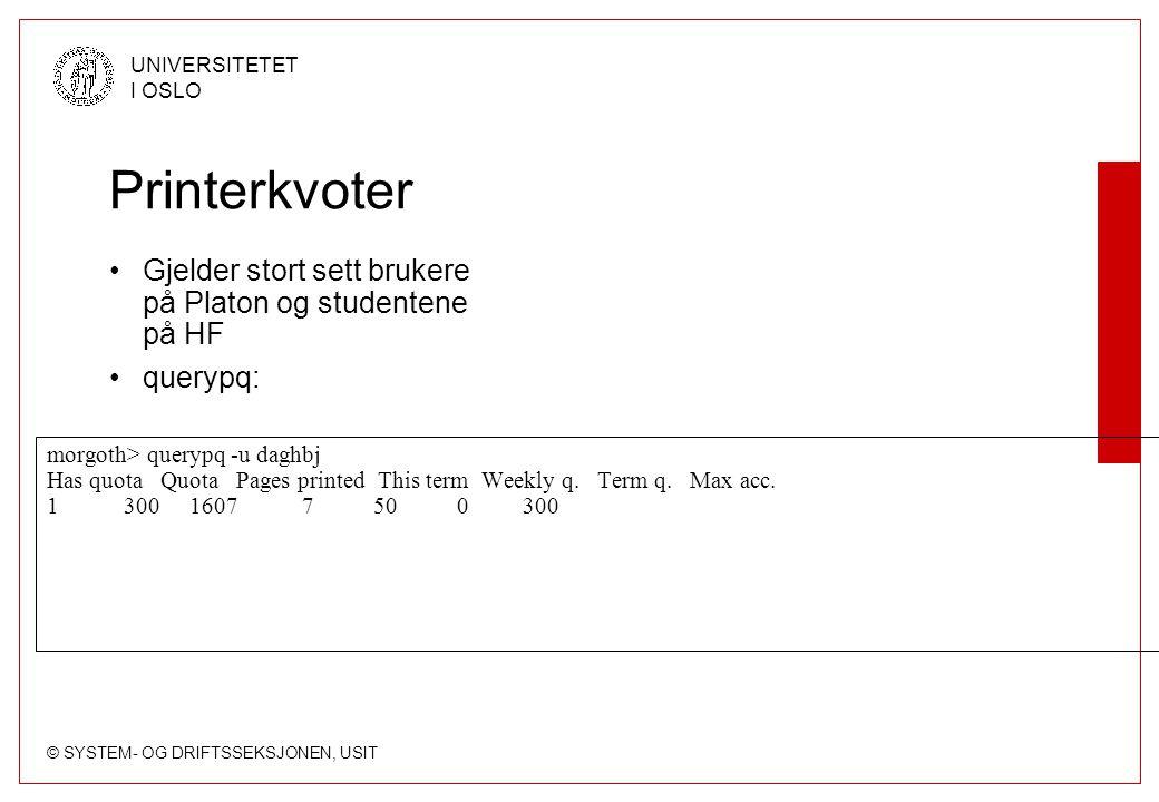 © SYSTEM- OG DRIFTSSEKSJONEN, USIT UNIVERSITETET I OSLO Printerkvoter Gjelder stort sett brukere på Platon og studentene på HF querypq: morgoth> querypq -u daghbj Has quota Quota Pages printed This term Weekly q.