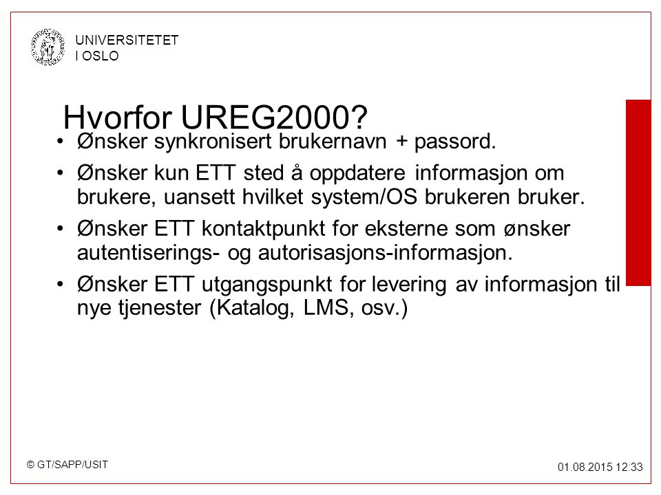 © GT/SAPP/USIT UNIVERSITETET I OSLO 01.08.2015 12:34 Hvorfor UREG2000.