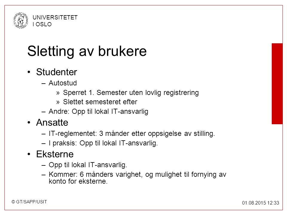 © GT/SAPP/USIT UNIVERSITETET I OSLO 01.08.2015 12:34 Sletting av brukere Studenter –Autostud »Sperret 1. Semester uten lovlig registrering »Slettet se
