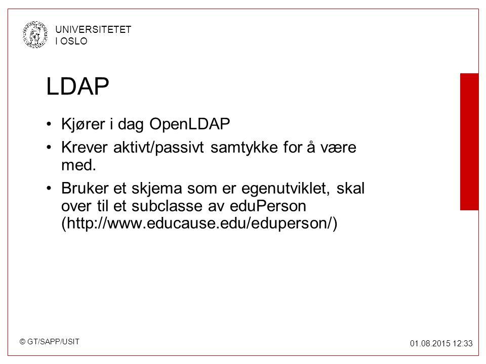 © GT/SAPP/USIT UNIVERSITETET I OSLO 01.08.2015 12:34 LDAP Kjører i dag OpenLDAP Krever aktivt/passivt samtykke for å være med.