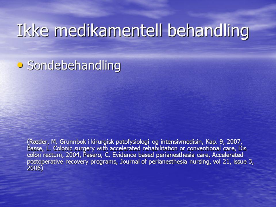 Ikke medikamentell behandling Sondebehandling Sondebehandling (Ræder, M. Grunnbok i kirurgisk patofysiologi og intensivmedisin, Kap. 9, 2007, Basse, L