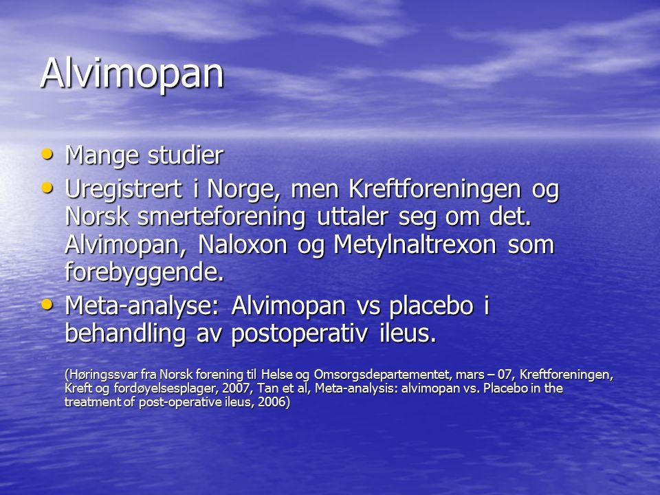 Alvimopan Mange studier Mange studier Uregistrert i Norge, men Kreftforeningen og Norsk smerteforening uttaler seg om det. Alvimopan, Naloxon og Metyl