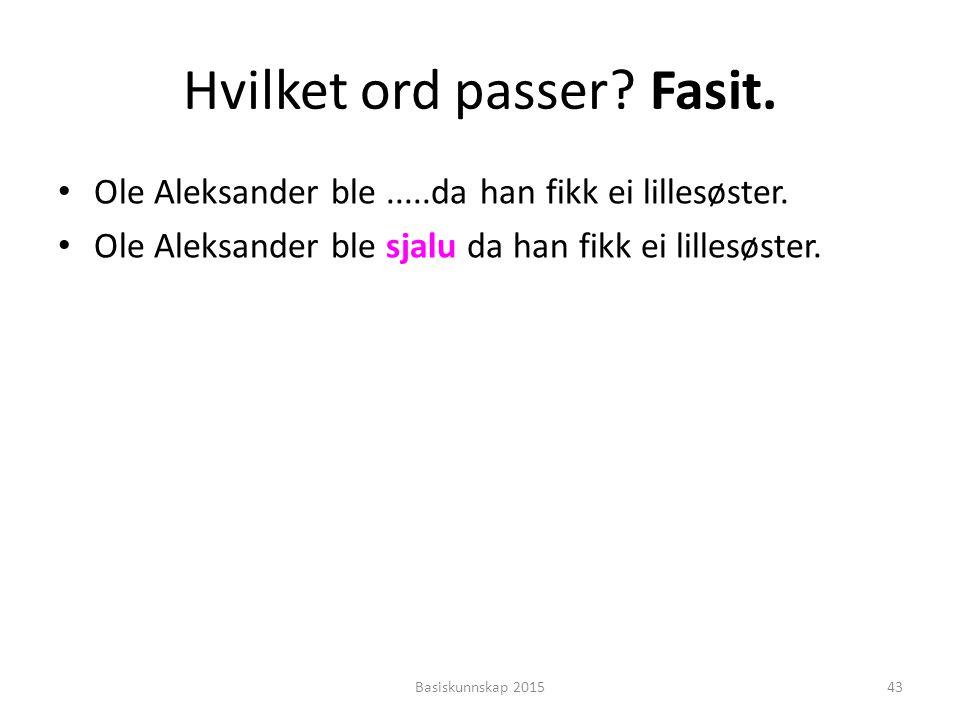 Hvilket ord passer.Fasit. Ole Aleksander ble.....da han fikk ei lillesøster.