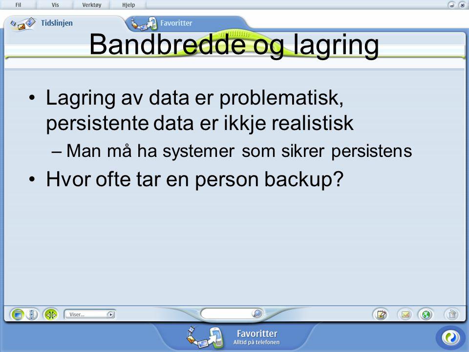 Bandbredde og lagring Lagring av data er problematisk, persistente data er ikkje realistisk –Man må ha systemer som sikrer persistens Hvor ofte tar en person backup?
