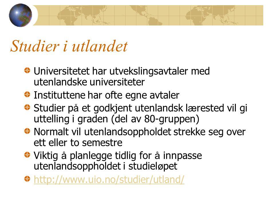 Studier i utlandet Universitetet har utvekslingsavtaler med utenlandske universiteter Instituttene har ofte egne avtaler Studier p å et godkjent utenl