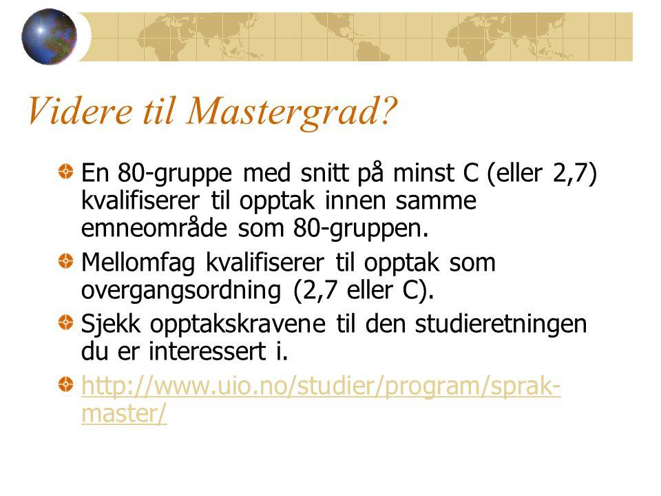 Videre til Mastergrad? En 80-gruppe med snitt på minst C (eller 2,7) kvalifiserer til opptak innen samme emneområde som 80-gruppen. Mellomfag kvalifis
