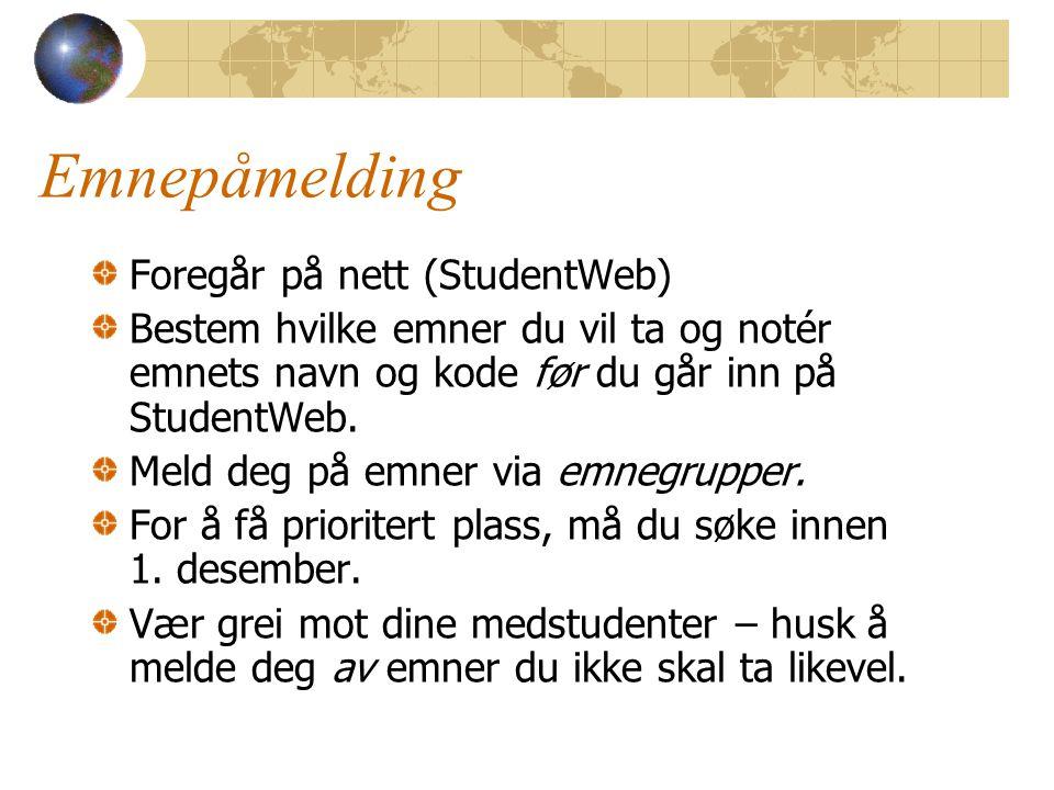 Emnepåmelding Foregår på nett (StudentWeb) Bestem hvilke emner du vil ta og notér emnets navn og kode før du går inn på StudentWeb. Meld deg på emner