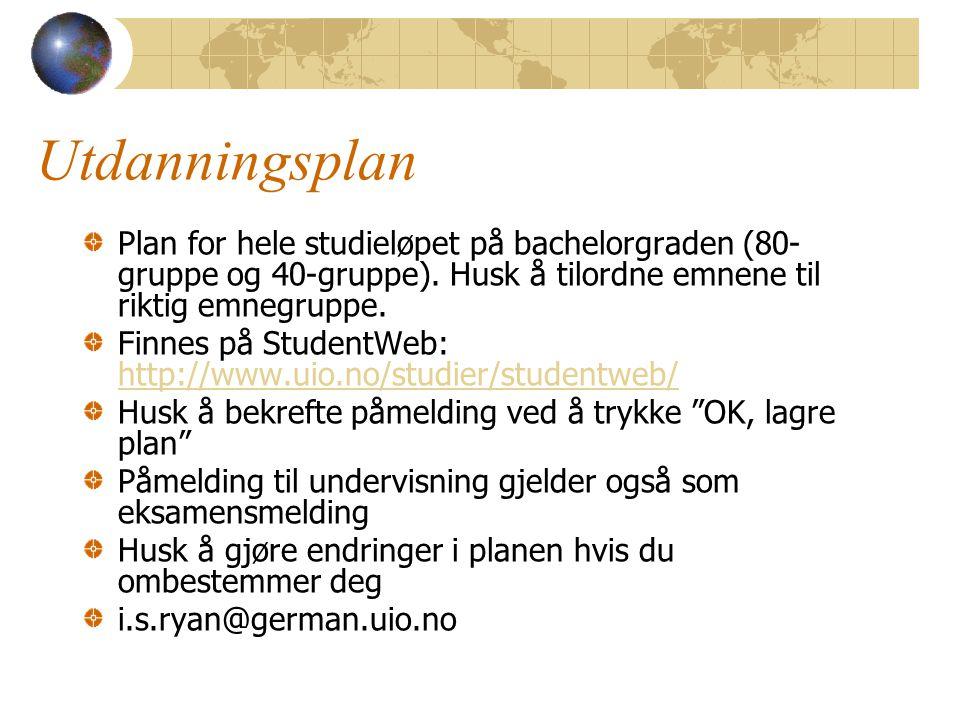 Utdanningsplan Plan for hele studieløpet på bachelorgraden (80- gruppe og 40-gruppe). Husk å tilordne emnene til riktig emnegruppe. Finnes på StudentW