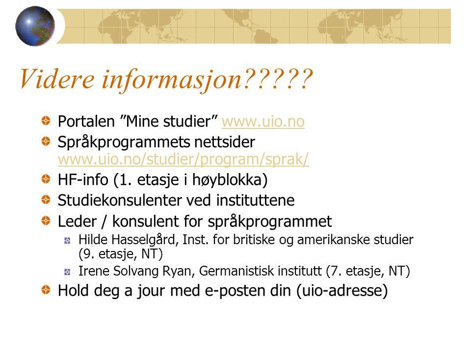 """Videre informasjon????? Portalen """"Mine studier"""" www.uio.nowww.uio.no Språkprogrammets nettsider www.uio.no/studier/program/sprak/ www.uio.no/studier/p"""
