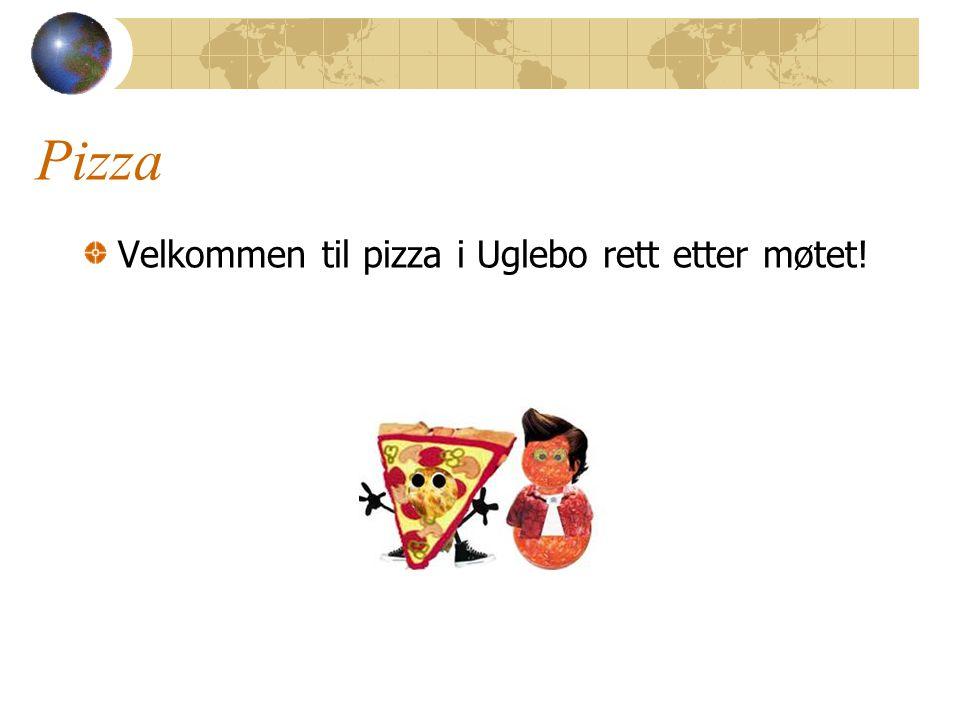 Pizza Velkommen til pizza i Uglebo rett etter møtet!