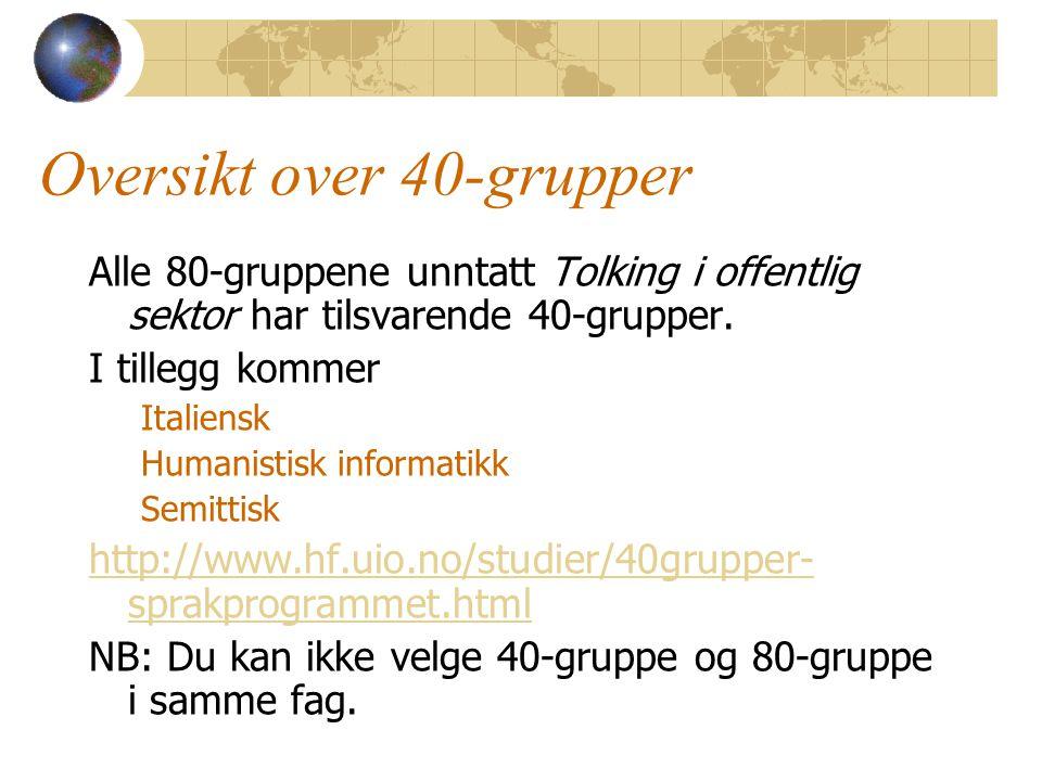 Oversikt over 40-grupper Alle 80-gruppene unntatt Tolking i offentlig sektor har tilsvarende 40-grupper.