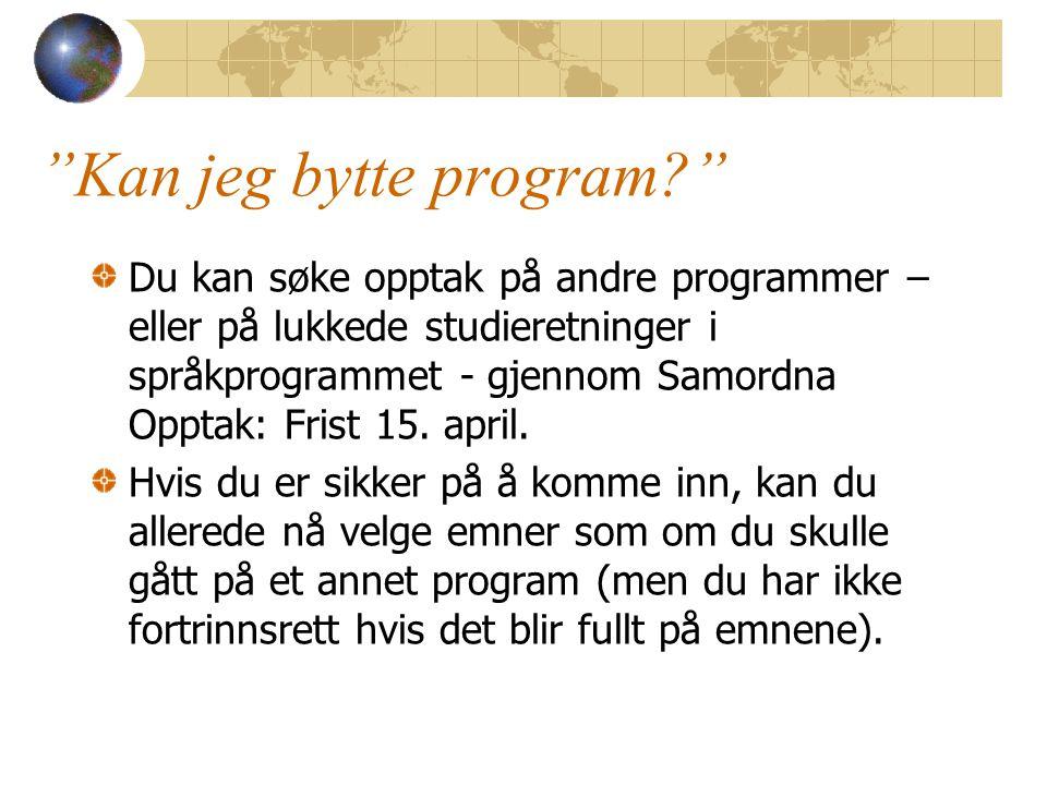 Kan jeg bytte program Du kan søke opptak på andre programmer – eller på lukkede studieretninger i språkprogrammet - gjennom Samordna Opptak: Frist 15.