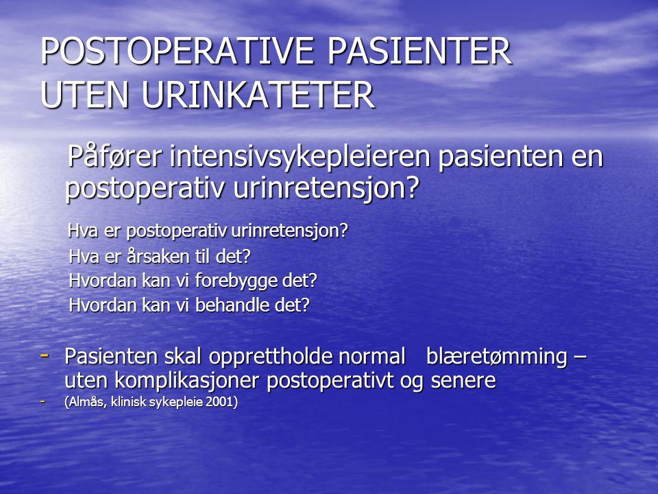 Blærens normale urinvolum er Blærens normale urinvolum er 300 – 400 ml 300 – 400 ml (Sand, Sjaastad, Haug 2002, mennesket fysiologi) (Sand, Sjaastad, Haug 2002, mennesket fysiologi)