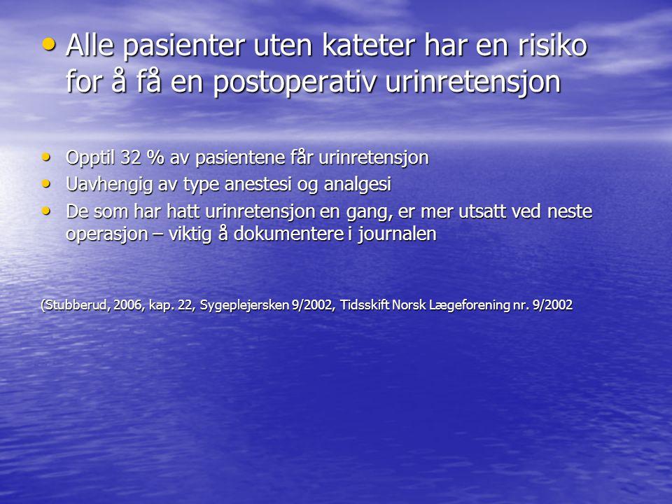 (Stubberud, 2006, kap. 22, Sygeplejersken 9/2002, Tidsskift Norsk Lægeforening nr. 9/2002 Alle pasienter uten kateter har en risiko for å få en postop