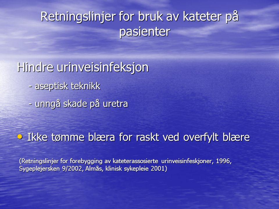(Retningslinjer for forebygging av kateterassosierte urinveisinfeskjoner, 1996, Sygeplejersken 9/2002, Almås, klinisk sykepleie 2001) Retningslinjer f