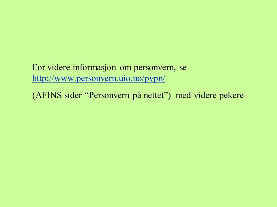 For videre informasjon om personvern, se http://www.personvern.uio.no/pvpn/ (AFINS sider Personvern på nettet ) med videre pekere