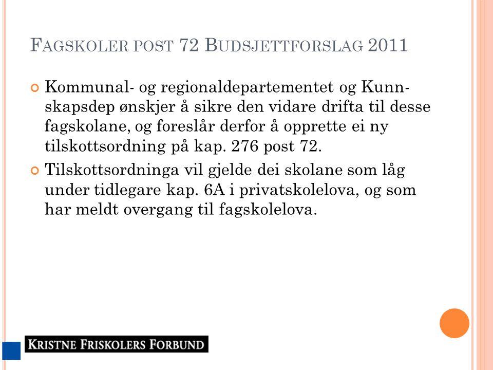 F AGSKOLER POST 72 B UDSJETTFORSLAG 2011 Kommunal- og regionaldepartementet og Kunn- skapsdep ønskjer å sikre den vidare drifta til desse fagskolane, og foreslår derfor å opprette ei ny tilskottsordning på kap.