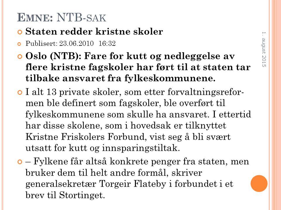 E MNE : NTB- SAK Staten redder kristne skoler Publisert: 23.06.2010 16:32 Oslo (NTB): Fare for kutt og nedleggelse av flere kristne fagskoler har ført