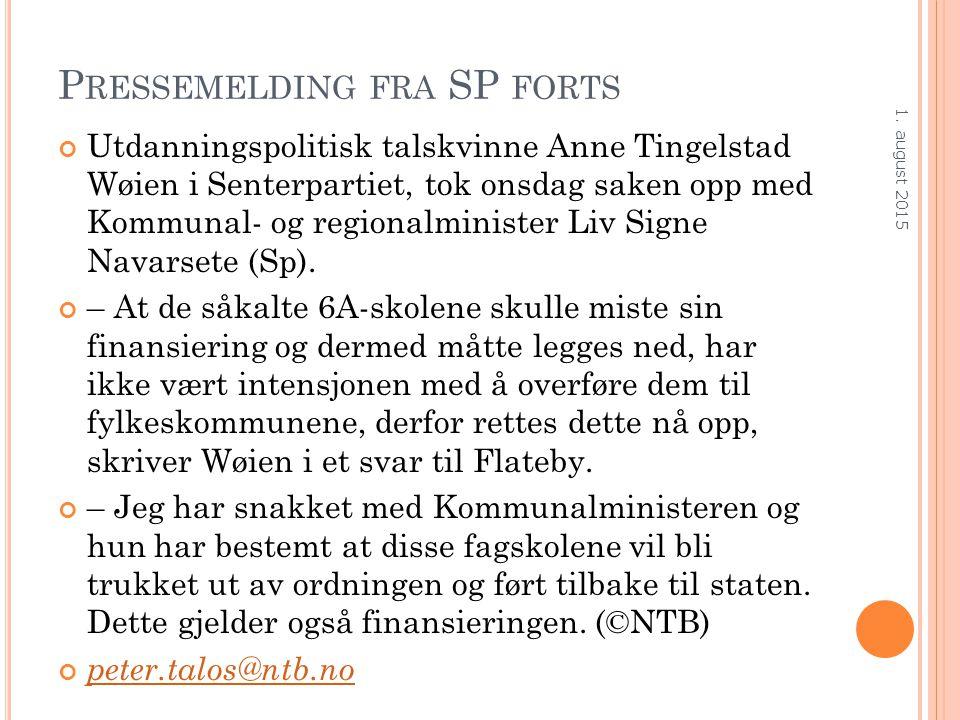 P RESSEMELDING FRA SP FORTS Utdanningspolitisk talskvinne Anne Tingelstad Wøien i Senterpartiet, tok onsdag saken opp med Kommunal- og regionalminister Liv Signe Navarsete (Sp).