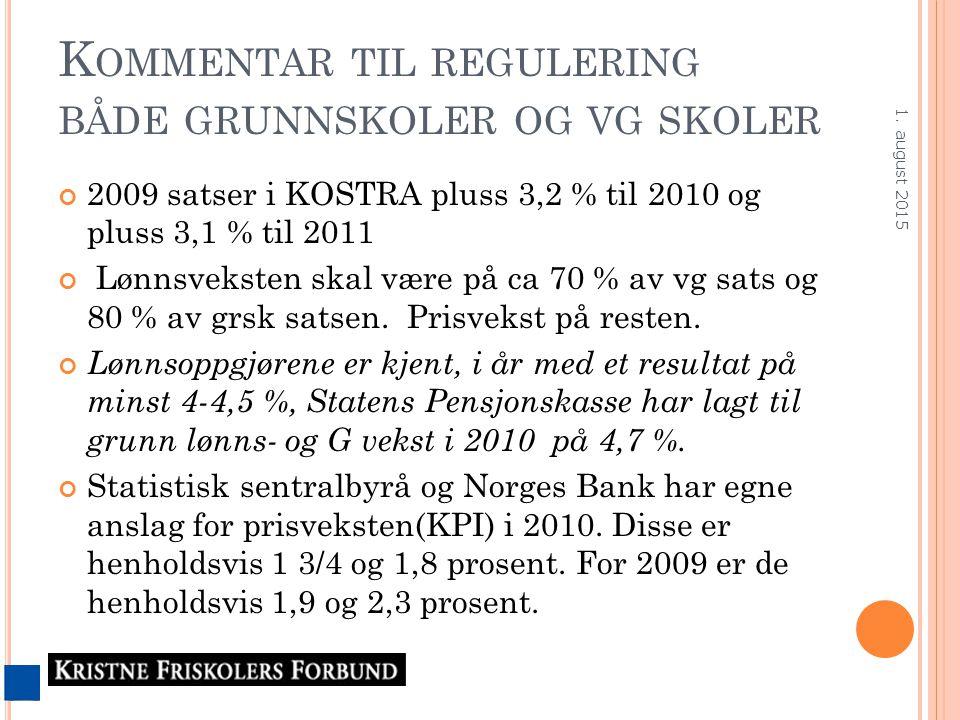 K OMMENTAR TIL REGULERING BÅDE GRUNNSKOLER OG VG SKOLER 2009 satser i KOSTRA pluss 3,2 % til 2010 og pluss 3,1 % til 2011 Lønnsveksten skal være på ca 70 % av vg sats og 80 % av grsk satsen.