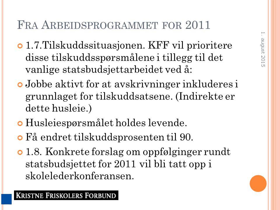 F RA A RBEIDSPROGRAMMET FOR 2011 1.7.Tilskuddssituasjonen. KFF vil prioritere disse tilskuddsspørsmålene i tillegg til det vanlige statsbudsjettarbeid