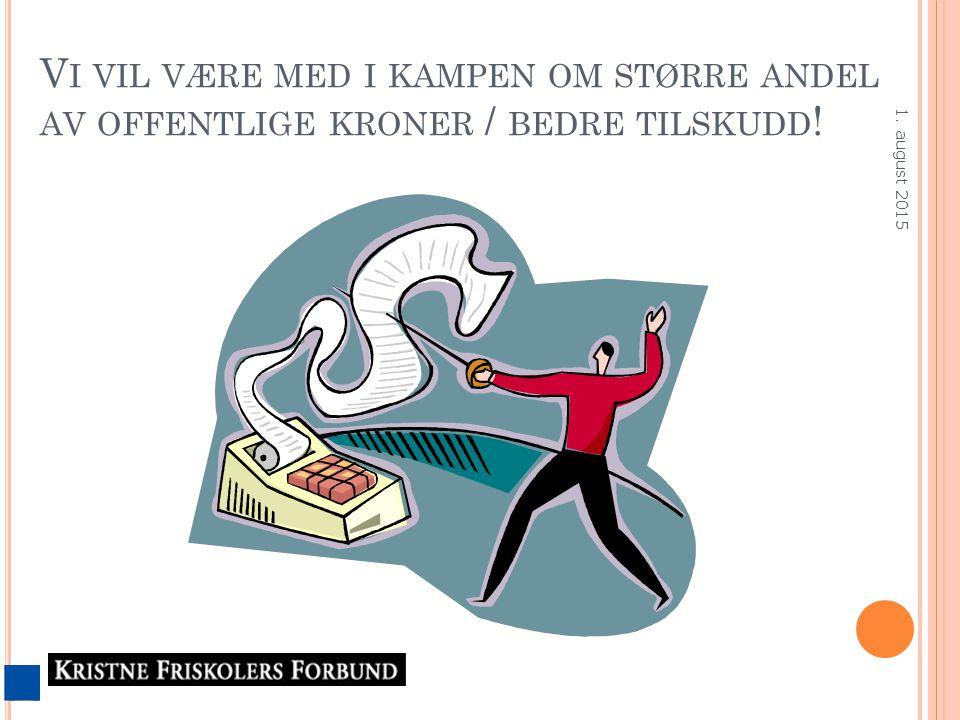 V I VIL VÆRE MED I KAMPEN OM STØRRE ANDEL AV OFFENTLIGE KRONER / BEDRE TILSKUDD ! 1. august 2015