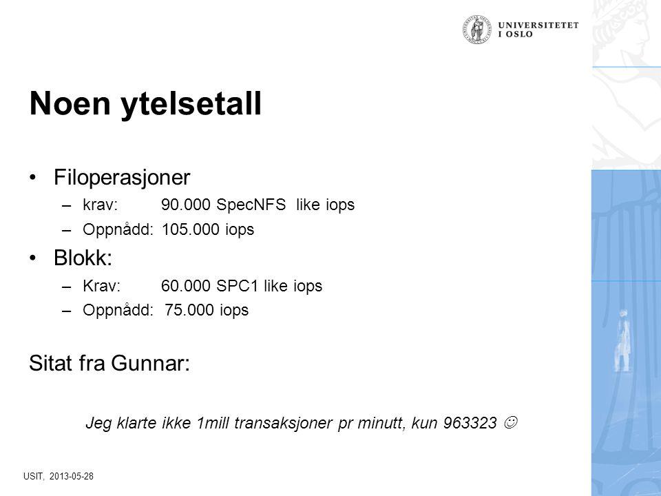 Noen ytelsetall Filoperasjoner –krav: 90.000 SpecNFS like iops –Oppnådd:105.000 iops Blokk: –Krav: 60.000 SPC1 like iops –Oppnådd: 75.000 iops Sitat f