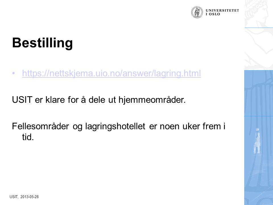 USIT, 2013-05-28 Bestilling https://nettskjema.uio.no/answer/lagring.html USIT er klare for å dele ut hjemmeområder. Fellesområder og lagringshotellet