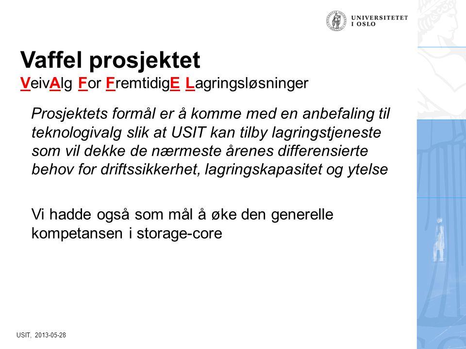 USIT, 2013-05-28 Vaffel prosjektet VeivAlg For FremtidigE Lagringsløsninger Prosjektets formål er å komme med en anbefaling til teknologivalg slik at