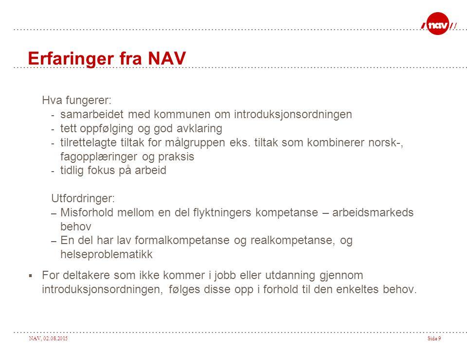 NAV, 02.08.2015Side 9 Erfaringer fra NAV Hva fungerer: - samarbeidet med kommunen om introduksjonsordningen - tett oppfølging og god avklaring - tilrettelagte tiltak for målgruppen eks.