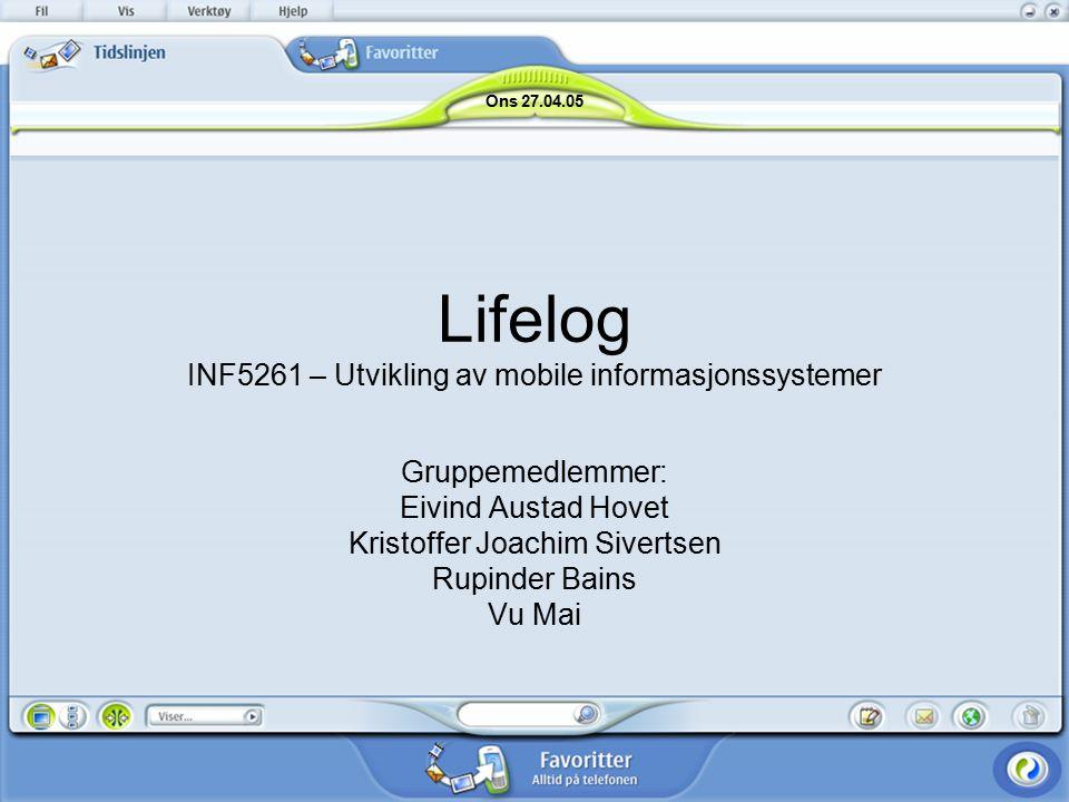 Lifelog INF5261 – Utvikling av mobile informasjonssystemer Gruppemedlemmer: Eivind Austad Hovet Kristoffer Joachim Sivertsen Rupinder Bains Vu Mai Ons 27.04.05