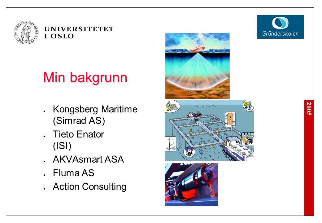 2005 Min bakgrunn Kongsberg Maritime (Simrad AS) Tieto Enator (ISI) AKVAsmart ASA Fluma AS Action Consulting