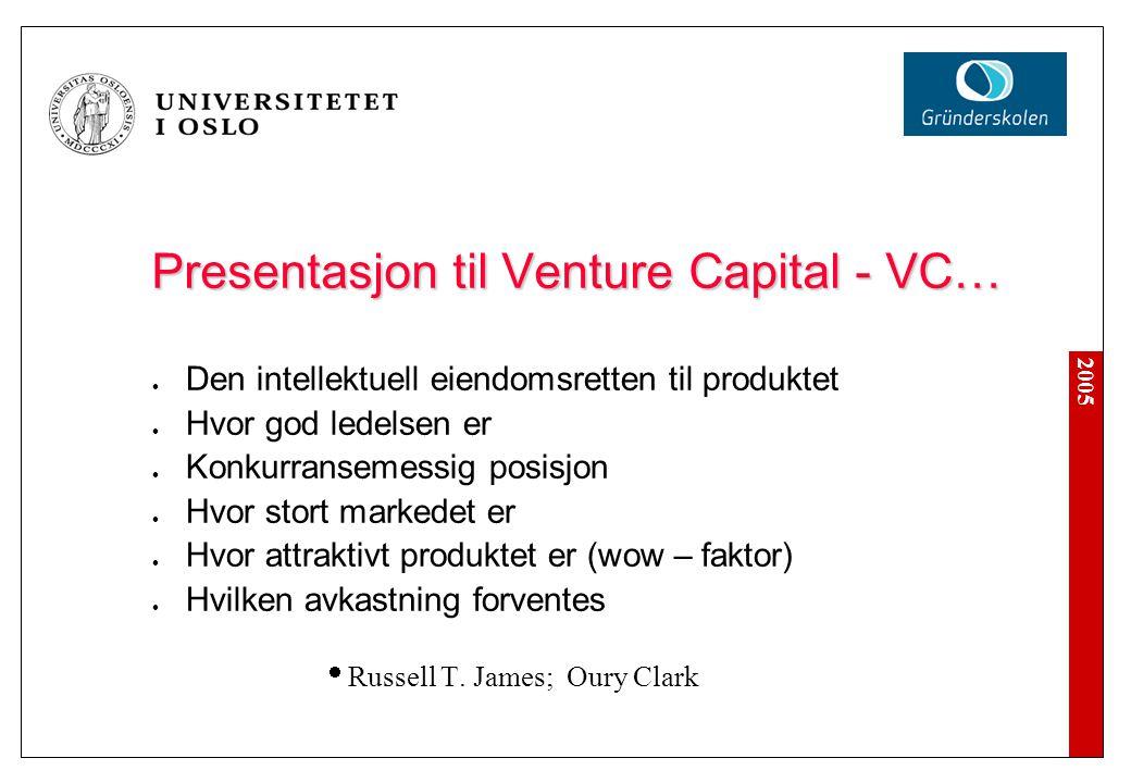 Presentasjon til Venture Capital - VC… Den intellektuell eiendomsretten til produktet Hvor god ledelsen er Konkurransemessig posisjon Hvor stort marke
