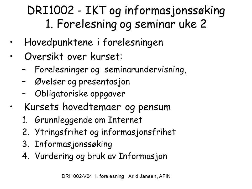DRI1002-V04 1. forelesning Arild Jansen, AFIN DRI1002 - IKT og informasjonssøking 1.