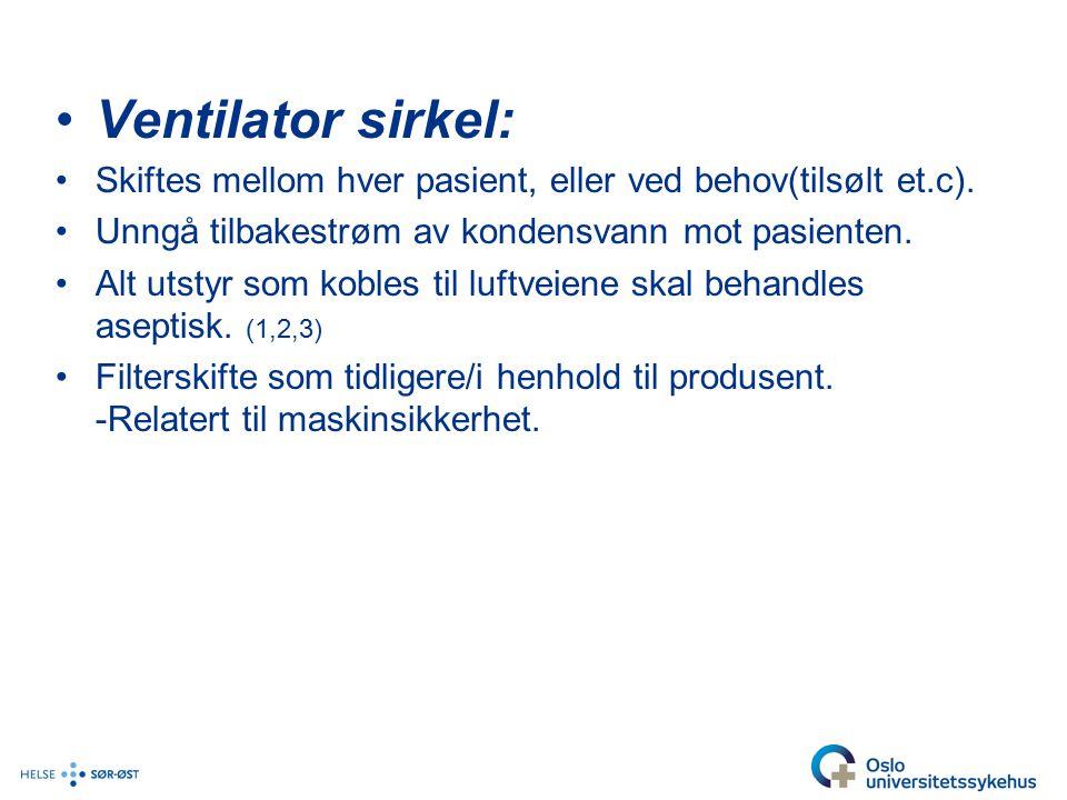 Ventilator sirkel: Skiftes mellom hver pasient, eller ved behov(tilsølt et.c).
