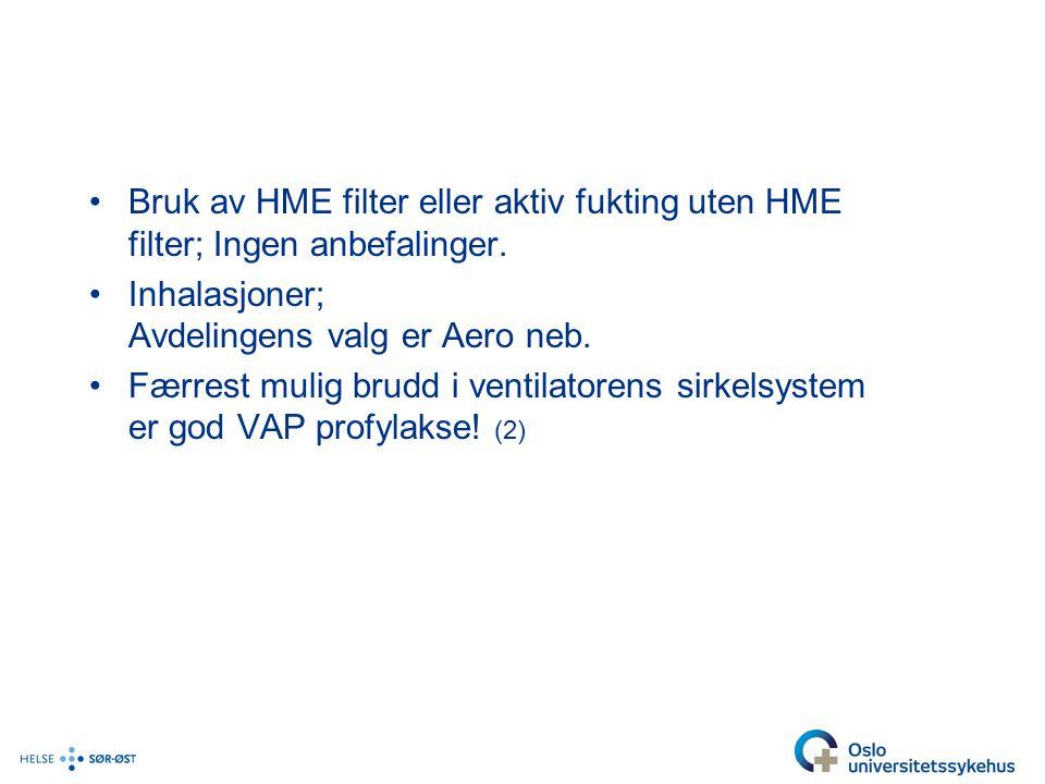 Bruk av HME filter eller aktiv fukting uten HME filter; Ingen anbefalinger.