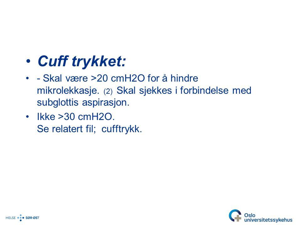 Cuff trykket: - Skal være >20 cmH2O for å hindre mikrolekkasje.