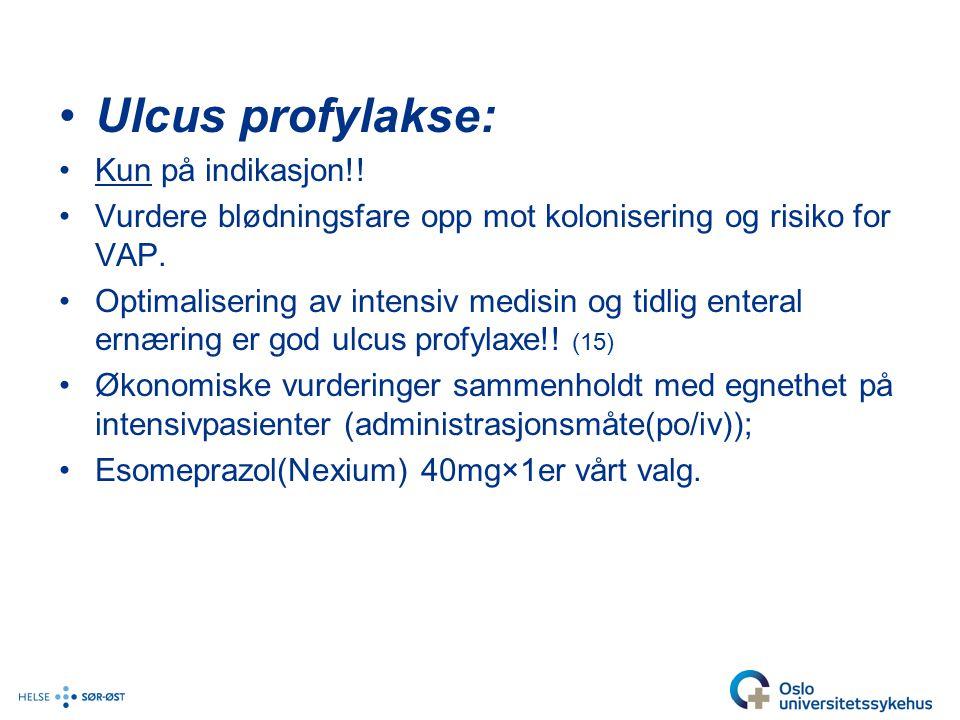 Ulcus profylakse: Kun på indikasjon!.Vurdere blødningsfare opp mot kolonisering og risiko for VAP.