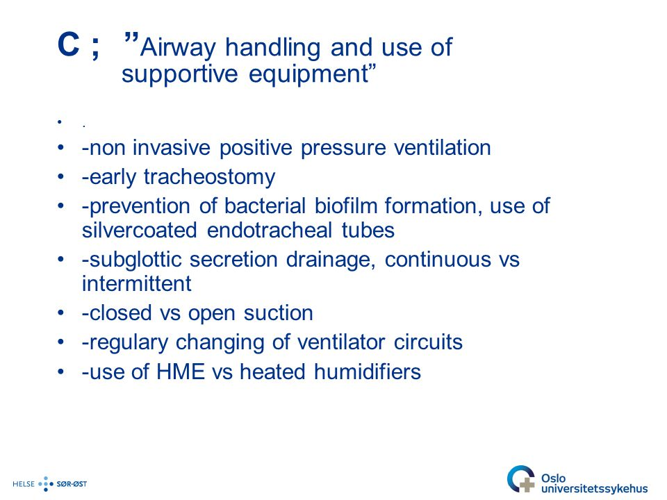 "C ; "" Airway handling and use of supportive equipment"". -non invasive positive pressure ventilation -early tracheostomy -prevention of bacterial biofi"