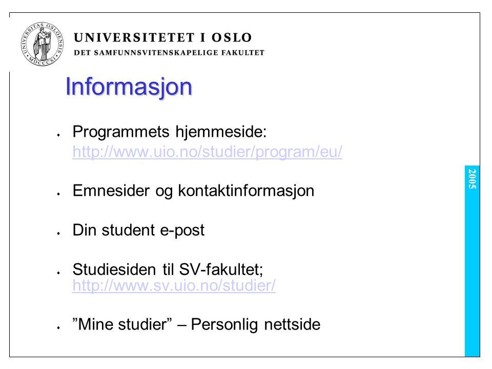 2005 Informasjon Programmets hjemmeside: http://www.uio.no/studier/program/eu/ Emnesider og kontaktinformasjon Din student e-post Studiesiden til SV-fakultet; http://www.sv.uio.no/studier/ http://www.sv.uio.no/studier/ Mine studier – Personlig nettside