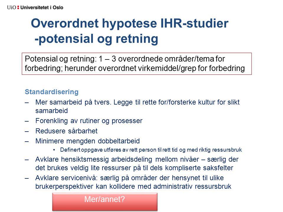 Overordnet hypotese IHR-studier -potensial og retning Standardisering –Mer samarbeid på tvers. Legge til rette for/forsterke kultur for slikt samarbei