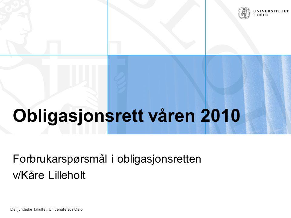 Det juridiske fakultet, Universitetet i Oslo Obligasjonsrett våren 2010 Forbrukarspørsmål i obligasjonsretten v/Kåre Lilleholt