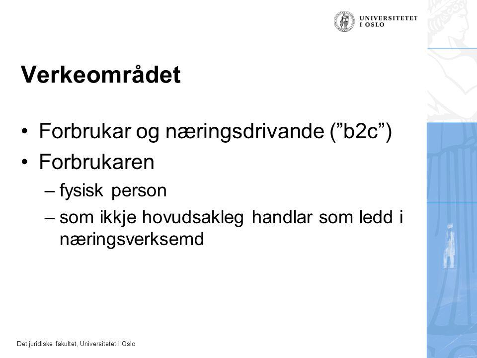 Det juridiske fakultet, Universitetet i Oslo Verkeområdet Forbrukar og næringsdrivande ( b2c ) Forbrukaren –fysisk person –som ikkje hovudsakleg handlar som ledd i næringsverksemd