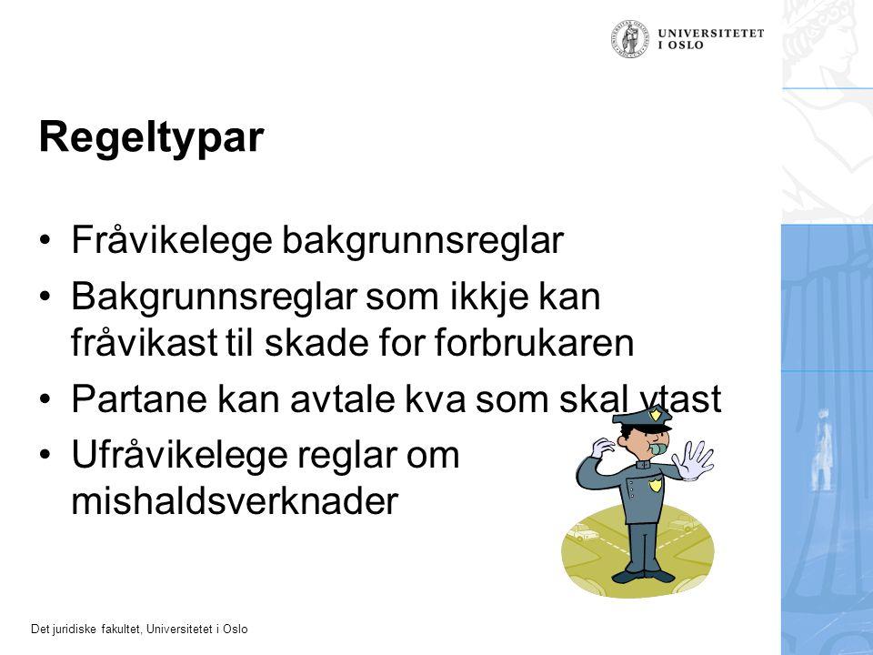 Det juridiske fakultet, Universitetet i Oslo Regeltypar Fråvikelege bakgrunnsreglar Bakgrunnsreglar som ikkje kan fråvikast til skade for forbrukaren Partane kan avtale kva som skal ytast Ufråvikelege reglar om mishaldsverknader