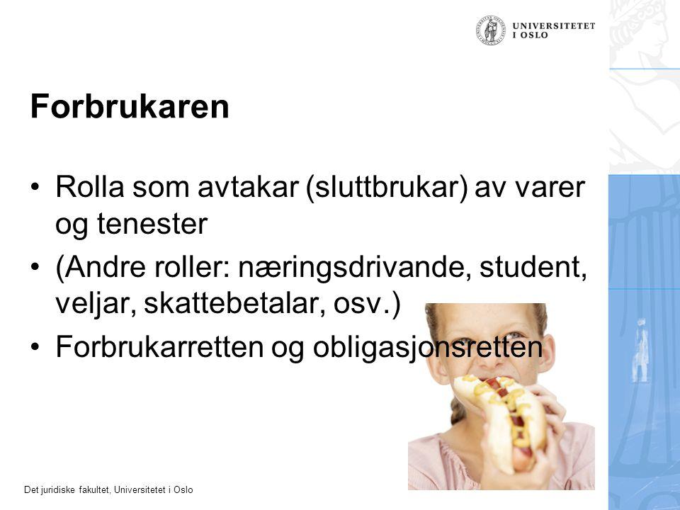 Det juridiske fakultet, Universitetet i Oslo Forbrukaren Rolla som avtakar (sluttbrukar) av varer og tenester (Andre roller: næringsdrivande, student, veljar, skattebetalar, osv.) Forbrukarretten og obligasjonsretten