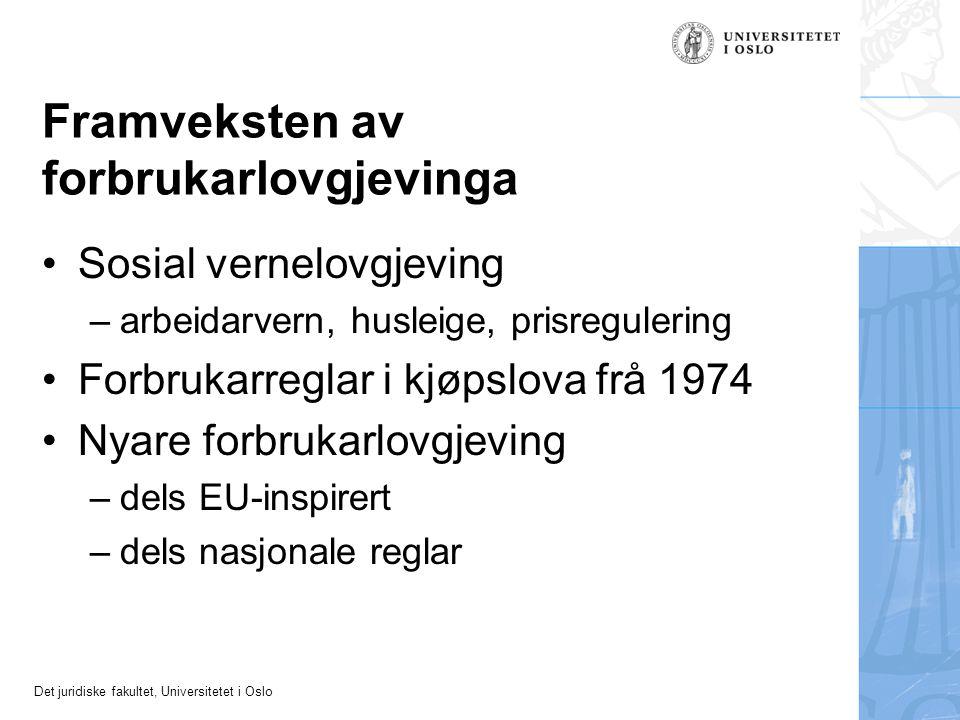 Det juridiske fakultet, Universitetet i Oslo Framveksten av forbrukarlovgjevinga Sosial vernelovgjeving –arbeidarvern, husleige, prisregulering Forbrukarreglar i kjøpslova frå 1974 Nyare forbrukarlovgjeving –dels EU-inspirert –dels nasjonale reglar